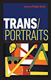 Trans/portraits : voices from transgender communities / Jackson Wright Shultz