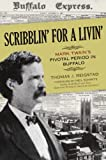 Scribblin' for a livin' Mark Twain's pivotal period in Buffalo / by Thomas J. Reigstad ; foreword by Neil Schmitz