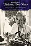 Selected letters of Katherine Anne Porter : chronicles of a modern woman / edited by Darlene Harbour Unrue