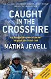 Caught in the crossfire : an Australian peacekeeper beyond the front-line / Matina Jewell