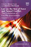 Law on the use of force and armed conflict / edited by Robert Cryer, Professor of International and Criminal Law, University of Birmingham, UK, and Christian Henderson, Professor of International Law, University of Sussex, UK
