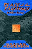 Place of the paintings : and other stories / Graham Henderson
