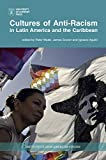 Cultures of anti-racism in Latin America and the Caribbean / edited by Peter Wade, James Scorer and Ignacio Aguiló