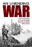 An unending war : the Australian Army's struggle against malaria, 1885-2015 / Ian Howie-Willis ; [preface by] Professor G. Dennis Shanks ; [foreword by] Major General John H. Penn AO RFD