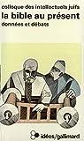 La Bible au présent : actes du XXIIe Colloque des intellectuels juifs de langue française / textes présentés par Jean Halpérin et Georges Levitte