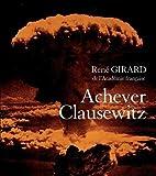 Achever Clausewitz / René Girard ; entretiens avec Benoît Chantre