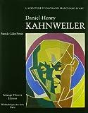 Daniel-Henry Kahnweiler : l'aventure d'un grand marchand / Patrick-Gilles Persin
