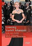 Screening Scarlett Johansson : gender, genre, stardom / edited by Janice Loreck, Whitney Monaghan, Kirsten Stevens