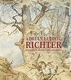 Adrian Ludwig Richter : Zeichnungen aus der Sammlung Dräger / Brigitte Heise