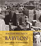 Auf dem Weg nach Babylon : Robert Koldewey, ein Archäologenleben / Ralf-B. Wartke (Hrsg.)