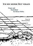 Ich bin meiner Zeit voraus : Utopie und Sinnlichkeit bei Heiner Müller / Hans Kruschwitz (Hrsg.)