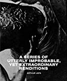 A series of utterly improbable, yet extraordinary renditions / Arthur Jafa ; editors: Amira Gad and Joseph Constable