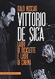 Vittorio De Sica : ladri di biciclette e ladri di cinema / Italo Moscati