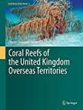 Coral reefs of the United Kingdom Overseas Territories / Charles R.C. Sheppard, editor