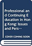 Professional and continuing education in Hong Hong : issues and perspectives / Lee Ngok and Agnes Lam
