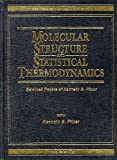 Molecular structure and statistical thermodynamics : selected papers of Kenneth S. Pitzer / edited by Kenneth S. Pitzer