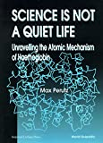 Science is not a quiet life : unravelling the atomic mechanism of haemoglobin / [edited by] Max Perutz