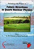 Proceedings of the Workshop on Future Directions in Quark Nuclear Physics, 10-20 March 1998, Adelaide / editors, A.W. Thomas & Kazuo Tsushima
