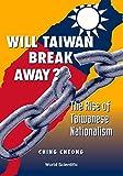 Will Taiwan Break Away : the Rise of Taiwanese Nationalism