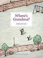 Where's Grandma? by Edmund Lim