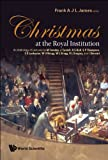 Christmas at the Royal Institution : an anthology of lectures / by M. Faraday, J. Tyndall ... [et al.] ; editor, Frank A.J.L. James