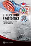Structural proteomics and its impact on the life sciences / Joel L. Sussman, Israel Silman, editors