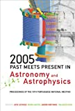 2005 : Past Meets Present in Astronomy and Astrophysics - Proceedings of the 15th Portuguese National Meeting