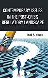 Contemporary issues in the post-crisis regulatory landscape / Imad A. Moosa (Royal Melbourne Institute of Technology, Australia)