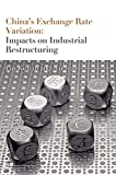 China's exchange rate variation : impacts on industrial restructuring / Gu Kejian and Yu Jian ; [translated by Chen Yixi and Zhou Kai]