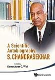 A scientific autobiography : S. Chandrasekhar / edited by Kameshwar C. Wali