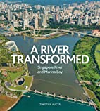River Transformed: Singapore River and…