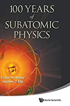 100 years of subatomic physics by Ernest M.…