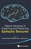 Recent advances in predicting and preventing epileptic seizures / edited by Ronald Tetzlaff, Christian E. Elger and Klaus Lehnertz