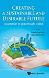 Creating a sustainable and desirable future : insights from 45 global thought leaders / editors: Robert Costanza, Ida Kubiszewski