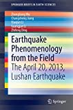 Earthquake Phenomenology from the Field : The April 20, 2013, Lushan Earthquake / by Zhongliang Wu, Changsheng Jiang, Xiaojun Li, Guangjun Li, Zhifeng Ding