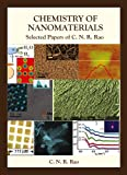 Chemistry of nanomaterials : selected papers of C. N. R. Rao / [edited by] C. N. R. Rao