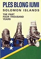 Ples Blong Iumi: Solomon Islands, The Past…