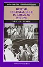 British Colonial Rule in Sarawak, 1946-1963…