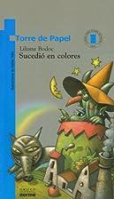 Sucedio En Colores (Coleccion Torre de…