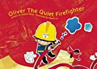 Oliver, the quiet firefighter by Sophie…
