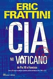 A CIA no Vaticano de Pio XII a Francisco –…