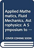 Applied mathematics, fluid mechanics, astrophysics : a symposium to honor C.C. Lin : 22-24 June 1987, Massachusetts Institute of Technology, Cambridge, USA / editors, David J. Benney, Frank H. Shu, Chi Yuan