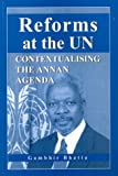 Reforms at the United Nations : contextualising the Annan agenda / Gambhir Bhatta