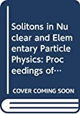 Solitons in nuclear and elementary particle physics : proceedings of the Lewes workshop, June 2-16, 1984 / editors, A. Chodos, E. Hadjimichael, C. Tze