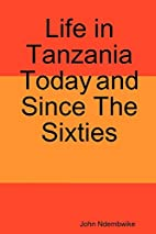 Life in Tanzania Today and Since The Sixties…