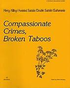Compassionate Crimes, Broken Taboos by Derek…