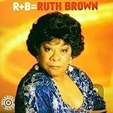 R+B = Ruth Brown lyrics