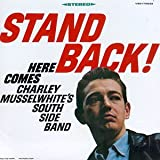 Stand Back! Here Comes Charley Musselwhite's Southside Band lyrics