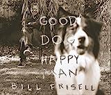 Good Dog, Happy Man by Bill Frisell