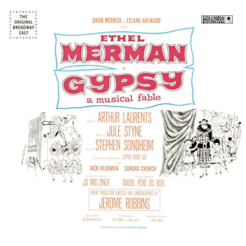 Gypsy: A Musical Fable composed by Jule Styne; written by Arthur Laurents and Stephen Sondheim